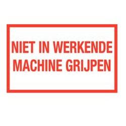 Niet in werkende machine grijpen